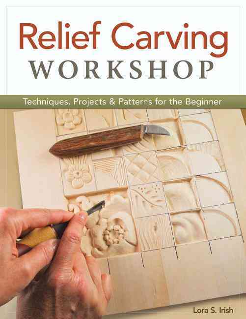 Relief Carving Workshop By Irish, Lora S.
